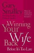 Winning Your Wife Back Before It's Too Late A Game Plan for Reconciling Your Marriage