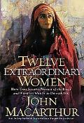 Twelve Extraordinary Women How God Shaped Women of the Bible, And What He Wants to Do With You