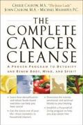 Complete Cancer Cleanse A Proven Program to Detoxify and Renew Body Mind and Spirit