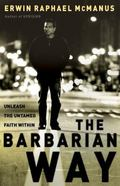 Barbarian Way Uleash The Untamed Faith Within