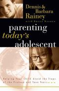 Parenting Today's Adolescent Helping Your Child Avoid the Traps of the Preteen and Early Tee...