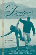 Devotions for Dating Couples Building a Foundation for Spiritual Intimacy