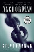 Anchor Man How a Father Can Anchor His Family in Christ for the Next 100 Years