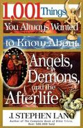 1,001 Things You Always Wanted to Know About Angels, Demons, and the Afterlife But Never Tho...
