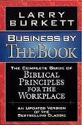 Business by the Book The Complete Guide of Biblical Principles for the Workplace