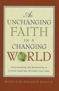 Unchanging Faith in a Changing World: Understanding and Responding to Critical Issues That C...