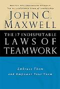 17 Indisputable Laws of Teamwork Embrace Them and Empower Your Team