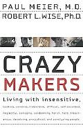 Crazy Makers Getting Along With the Difficult People in Your Life