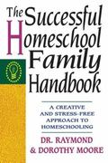 Successful Homeschool Family Handbook A Creative and Stress-Free Approach to Homeschooling