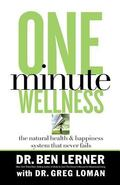 One Minute Wellness The Natural Health & Happiness System That Never Fails