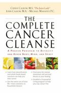 Complete Cancer Cleanse A Proven Program to Detoxify and Renew Body, Mind, and Spirit