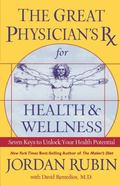 Great Physician's Rx for Health and Wellness Seven Keys to Unlock Your Health Potential