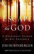 Escape to God A Desperate Search for His Presence