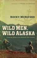 Wild Men, Wild Alaska Finding What Lies Beyond the Limits
