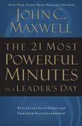 21 Most Powerful Minutes in a Leader's Day Revitalize Your Spirit and Empower Your Leadership
