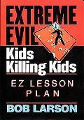 Extreme Evil - Kids Killing Kids - Ez Lesson Plan