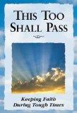 This Too Shall Pass : Keeping Faith During Tough Times
