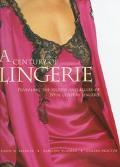 Century of Lingerie: Revealing the Secrets and Allure of 20th Century Lingerie - Karen W. Br...