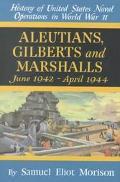 Aleutians, Gilberts and Marshalls June 1942 - April 1944