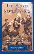 Spirit of 'Seventy-Six The Story of the American Revolution As Told by Participants