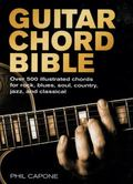 Guitar Chord Bible Over 500 Illustrated Chords for Rock, Blues, Soul, Country, Jazz, and Cla...