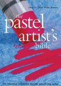 Pastel Artist's Bible An essential reference for the practicing artist