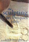 Sculpting Techniques Bible An Essential Illustrated Reference for Both Beginner and Experien...