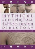 Mythical and Spiritual Tattoo Design Directory : The Essential Reference for Body Art