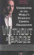 Without a Badge Undercover in the World's Deadliest Criminal Organization