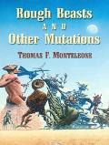 Rough Beasts and Other Mutations