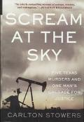 Scream at the Sky Five Texas Murders and One Man's Crusade for Justice