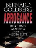Arrogance Rescuing America from the Media Elite
