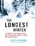 Longest Winter The Battle Of The Bulge And The Epic Story Of WWII's Most Decorated Platoon