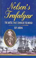 Nelson's Trafalgar The Battle That Changed the World