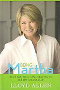 Being Martha The Inside Story of Martha Stewart And Her Amazing Life