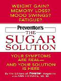 Prevention's The Sugar Solution Your Symptoms Are Real -- And Your Solution Is Here