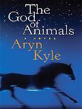 God of Animals A Novel
