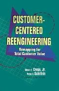 Customer-Centered Reengineering Remapping for Total Customer Value