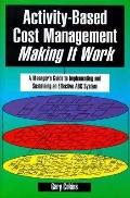 Activity-Based Cost Management Making It Work A Manager's Guide to Implementing and Sustaini...