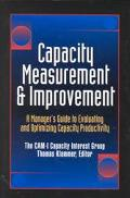 Capacity Measurement & Improvement A Manager's Guide to Evaluating and Optimizing Capacity P...