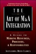 Art of M&a Integration A Guide to Merging Resources, Processes, and Responsibilities