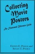 Collecting Movie Posters An Illustrated Reference Guide to Movie Art-Posters, Press Kits, an...
