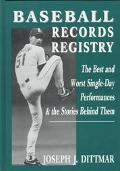 Baseball Records Registry The Best and Worst Single-Day Performances and the Stories Behind ...