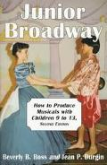 Junior Broadway How to Produce Musicals With Children 9 to 13