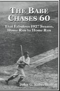 Babe Chases 60 That Fabulous 1927 Season, Home Run by Home Run