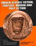 French Science Fiction, Fantasy, Horror and Pulp Fiction A Guide to Cinema, Television, Radi...