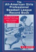 All-American Girls Professional Baseball League Record Book Comprehensive Hitting, Fielding ...