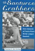 Santurce Crabbers Sixty Seasons of Puerto Rican Winter League Baseball