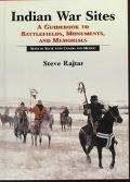 Indian War Sites A Guidebook to Battlefields, Monuments, and Memorials, State by State With ...