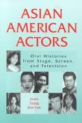 Asian American Actors Oral Histories from Stage, Screen, and Television